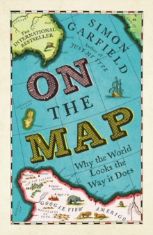 On the Map : Why the World Looks the Way it Does, Paperback Book