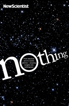Nothing : From Absolute Zero to Cosmic Oblivion, Amazing Insights into Nothingness, Paperback Book