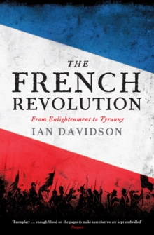 The French Revolution : From Enlightenment to Tyranny, Hardback Book