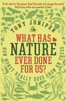 What Has Nature Ever Done For Us? : How Money Really Does Grow On Trees, Paperback Book