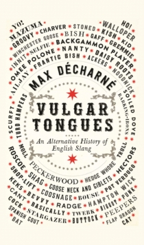 Vulgar Tongues : An Alternative History of English Slang, Hardback Book