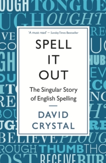 Spell It Out : The singular story of English spelling, Paperback / softback Book