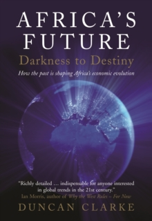 Africa's Future: Darkness to Destiny : How the past is shaping Africa's economic evolution, Paperback / softback Book