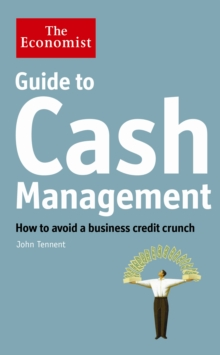 The Economist Guide to Cash Management : How to avoid a business credit crunch, Paperback / softback Book