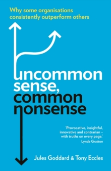 Uncommon Sense, Common Nonsense : Why Some Organisations Consistently Outperform Others, Paperback Book