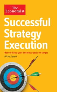 The Economist: Successful Strategy Execution : How to keep your business goals on target, Paperback / softback Book