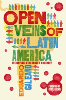 Open Veins of Latin America : Five Centuries of the Pillage of a Continent, Paperback / softback Book