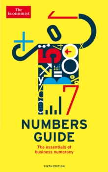 The Economist Numbers Guide 6th Edition : The Essentials of Business Numeracy, Paperback / softback Book