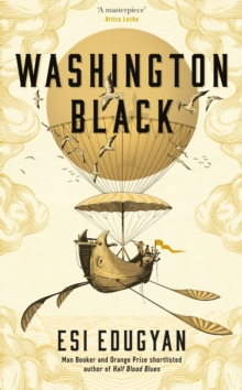 Washington Black : Shortlisted for the Man Booker Prize 2018, Hardback Book