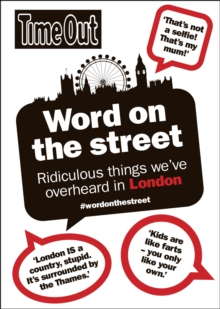 Word on the Street : Ridiculous Things We've Overheard in London, Paperback Book