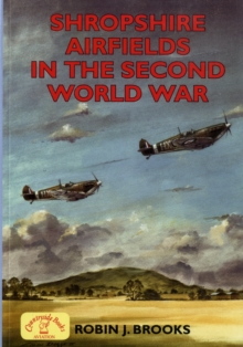 Shropshire Airfields in the Second World War, Paperback Book