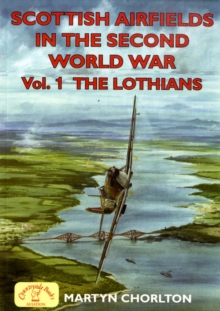 Scottish Airfields in the Second World War : Lothians v. 1, Paperback / softback Book