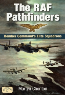 The RAF Pathfinders : Bomber Command's Elite Squadrons, Paperback Book