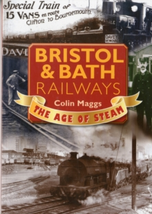 Bristol & Bath Railways the Age of Steam, Paperback Book