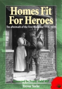 Homes Fit For Heroes : The Aftermath of the First World War 1918-1939, Paperback Book