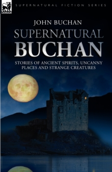 Supernatural Buchan - Stories of Ancient Spirits Uncanny Places and Strange Creatures, Paperback / softback Book