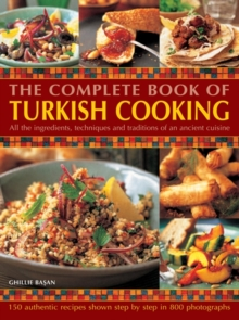 Complete Book of Turkish Cooking: All the Ingredients, Techniques and Traditions of an Ancient Cuisine, Paperback Book