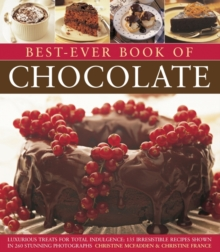 Best-Ever Book of Chocolate : Luxurious Treats for Total Indulgence: 135 Irresistible Recipes Shown in 260 Stunning Photographs, Paperback Book