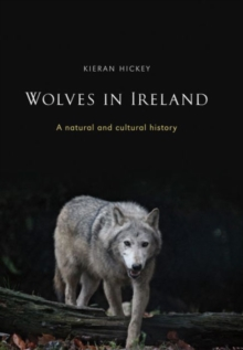 Wolves in Ireland : A Natural and Cultural History, Paperback / softback Book