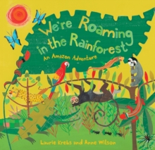 We're Roaming in the Rainforest : An Amazon Adventure, Hardback Book