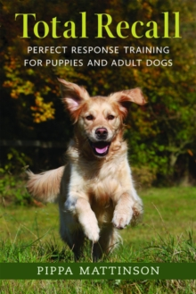 Total Recall : Perfect Response Training for Puppies and Adult Dogs, Paperback Book