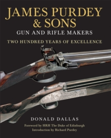 James Purdey & Sons : Gun & Rifle Makers: Two Hundred Years of Excellence, Hardback Book