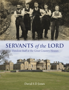 Servants of the Lord : Outdoor Staff at the Great Country Houses, Hardback Book