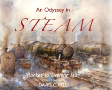 An Odyssey in Steam : 'Rocket' to 'Evening Star', Hardback Book