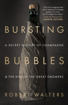 Bursting Bubbles : A Secret History of Champagne and the Rise of the Great Growers, Hardback Book
