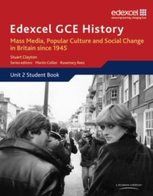 Edexcel GCE History AS Unit 2 E2 Mass Media, Popular Culture and Social Change in Britain Since 1945 : Mass Media, Popular Culture and Social Change in Britain Since 1945, Paperback Book