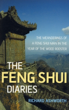 The Feng Shui Diaries : The Meanderings of a Feng Shui Man in the Year of the Wood Rooster, Paperback Book