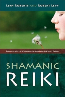 Shamanic Reiki : Expanded Ways of Working with Universal Life Force Energy, Paperback Book
