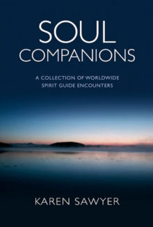 Soul Companions : Conversations with Contemporary  Wisdom Keepers - A Collection of Worldwide Spirit Encounters, Paperback Book