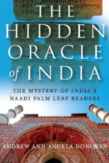 The Hidden Oracle of India : The Mystery of India's Naadi Palm Leaf Readers, Paperback Book