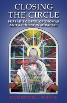 Closing the Circle : Pursah's Gospel of Thomas and a Course in Miracles, Paperback / softback Book