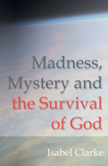 Madness, Mystery and the Survival of God, Paperback Book