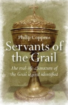 Servants of the Grail : The Real-life Characters of the Grail Legend Identified, Paperback Book
