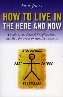 How to Live in the Here and Now : A Guide to Accelerated Enlightenment, Unlocking the Power of Mindful Awareness, Paperback Book