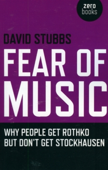 Fear of Music : Why People Get Rothko But Don't Get Stockhausen, Paperback Book