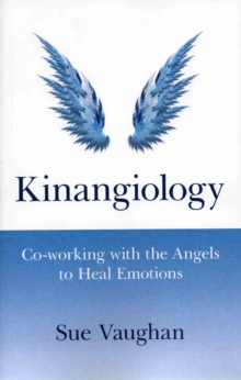 Kinangiology : Co-working with the Angels to Heal Emotions, Paperback / softback Book