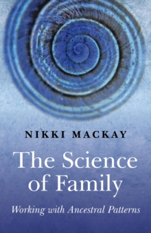 The Science of Family : Working with Ancestral Patterns, Paperback Book