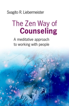 The Zen Way of Counseling : A Meditative Approach to Working with People, Paperback Book