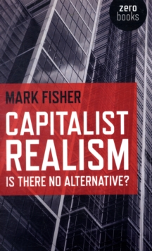 Capitalist Realism : Is There No Alternative?, Paperback / softback Book
