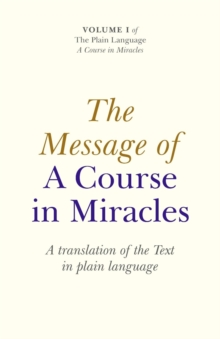 The Message of a Course in Miracles : A Translation of the Text in Plain Language, Paperback / softback Book
