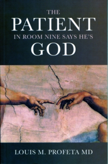 The Patient in Room Nine Says He's God, Paperback / softback Book