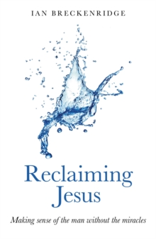 Reclaiming Jesus : Making Sense of the Man without the Miracles, Paperback / softback Book