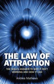 The Law of Attraction : The Soul's Answer to Why it Isn't Working and How it Can, Paperback / softback Book