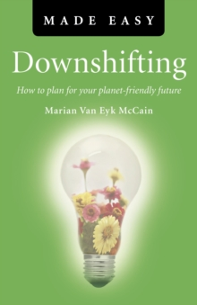 Downshifting Made Easy : How to Plan for Your Planet-friendly Future, Paperback Book