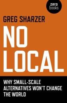 No Local : Why Small-Scale Alternatives Won't Change The World, Paperback Book
