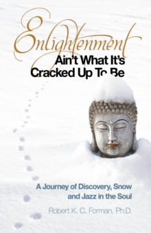 Enlightenment Ain't What it's Cracked Up to be : A Journey of Discovery, Snow and Jazz in the Soul, Paperback Book